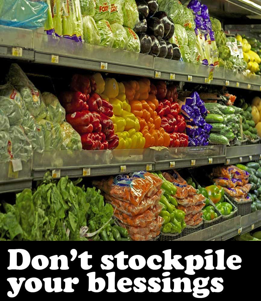 Don't stockpile your blessings (sermon)