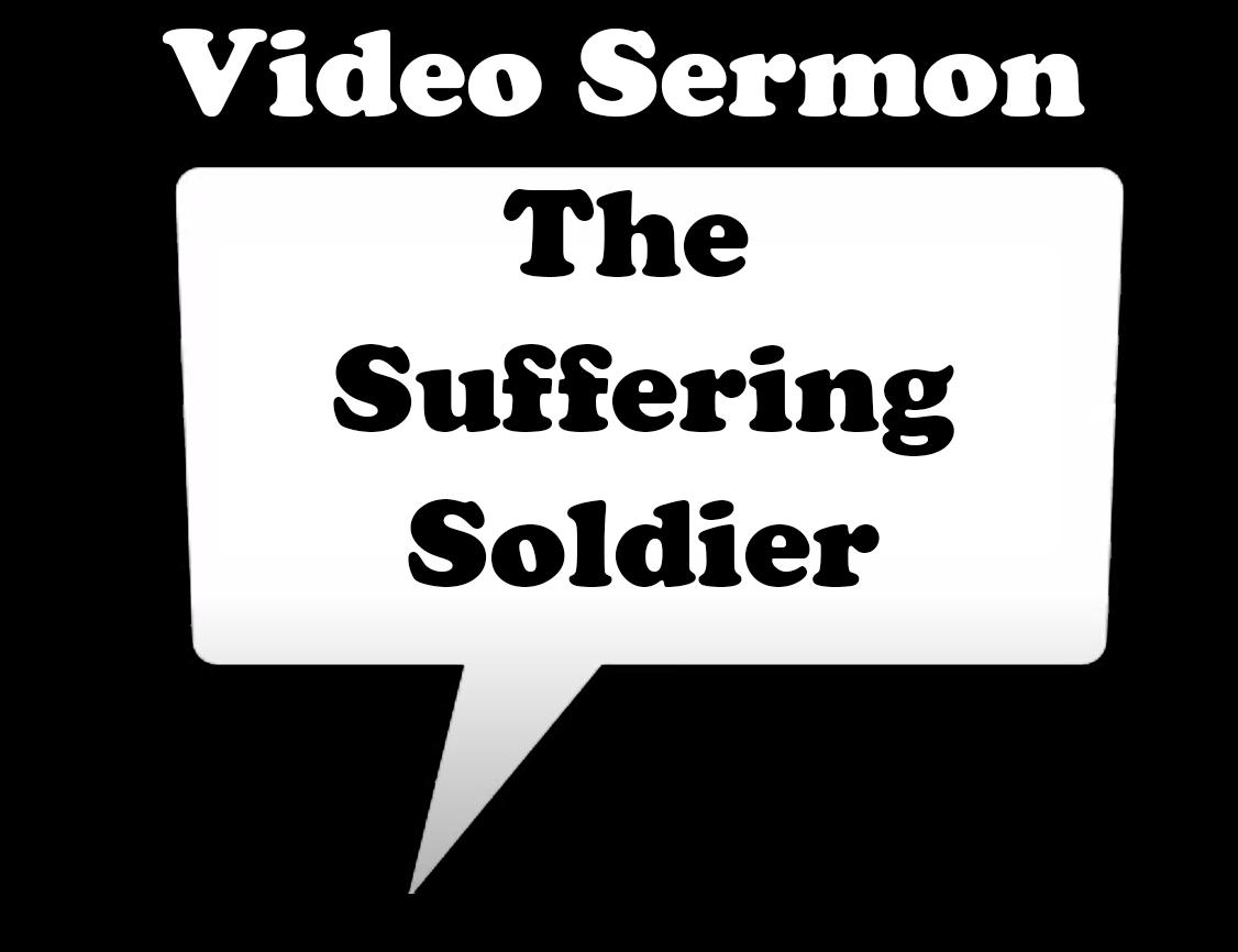 Sermon: The Suffering Soldier